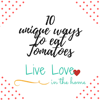 10 Unique Ways to Eat Tomatoes / by Live Love in the Home