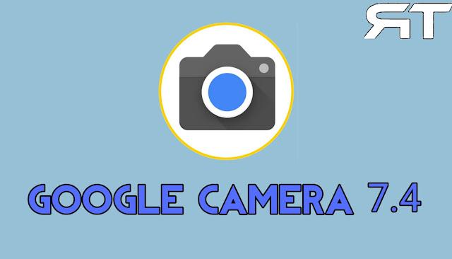 تحميل اخر إصدار  Google Camera 7.4  لـهواتف Pixel وهواتف أندرويد  أخرى