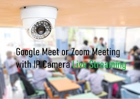 How to use CCTV IP Camera with Zoom Meeting and Google Meet
