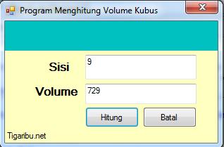 Program Menghitung Volume Kubus Dengan Visual Studio 2008  Visual studio 2008 merupakan salah satu flatform yang sangat populer untuk digunakan sebagai alat dalam membangun aplikasi desktop.  Pada Visual studio terdapat beberapa bahasa pemrograman, salah satunya yaitu bahasa pemrograman visual basic net 2008. Pada artikel ini tigaribu.net akan menyajikan cara membuat Program Menghitung Volume Kubus Dengan Visual Studio 2008 menggunakan salah satu bahasa pemrograman yang terdapat di dalamnya, yaitu visual basic net 2008. Berikut langkah – langkah  yang perlu ada lakukan untuk membuat program Program Menghitung Volume Kubus Dengan Visual Studio 2008 : 1. Download Visual Studio 2008 2. Kemudian Instal Visual Studio 2008 3. Selanjutnya buka Visual Basic Net 2008 yang tedapat di flatform Visual Studio 2008 4. Setelah halaman Visual Basic Net 2008 tampil silahkan desain tampilan Program Menghitung Volume Kubus seperti gambar di bawah ini   Keterangan Desain : 1. Teks Sisi dan Teks Volume dibuat menggunakan label yang terdapat pada toolbox 2. TextBox Sisi dibuat menggunakan TextBox yang terdapat pada toolbox 3. Name TextBox Sisi adalah TBSisi 4. TextBox Volume dibuat menggunakan TextBox yang terdapat pada toolbox 5. Name TextBox Volume adalah TBVolume 6. Button Hitung dibuat menggunakan Button yang terdapat pada toolbox 7. Name Button Hitung adalah BT_hitungg_volume 8. Button Batal dibuat menggunakan Button yang terdapat pada toolbox 9. Name Button Bata adalah BTbatall Setelah selesai membuat desain tampilan Program Menghitung Volume Kubus yaitu melakukan pengkodean sebagai berikut : 1. Double klik pada Button Hitung, Kemudian ketik koding dibawah ini ! Private Sub BT_hitung_volume_Click(ByVal  sender As  System . Object,  ByVal e As  System.EventArgs)  Handles BT_hitung_volume. Click      TBVolume.Text = TBSisi.Text * TBSisi.Text * TBSisi.Text End Sub  2. Tahap kedua kembali tampilan desain program menghitung volume kubus dan double klik pada Button Batal, Kemudian ketik 
