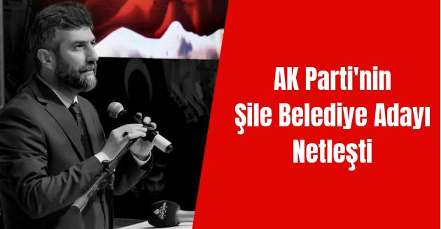 AK Parti'nin Şile Belediye Adayı Netleşti
