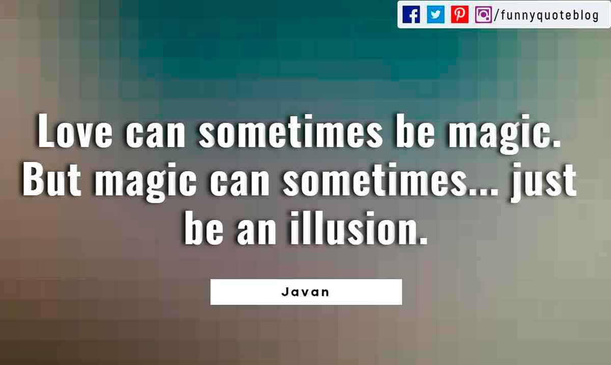 Heartbroken Quotes, Love can sometimes be magic. But magic can sometimes... just be an illusion. ― Javan Quote