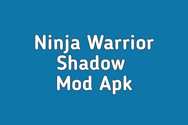 Ninja Warrior Shadow Mod Apk