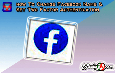 How To Change Facebook Name & Setup Two Factor Authentication