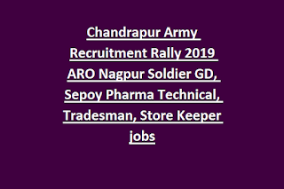 Chandrapur Army Recruitment Rally 2019 ARO Nagpur Soldier GD, Sepoy Pharma Technical, Tradesman, Store Keeper jobs