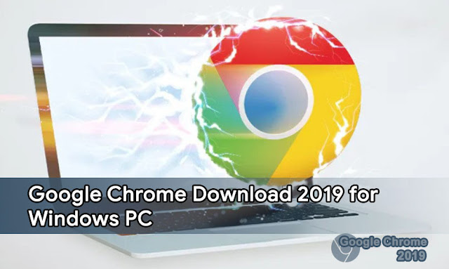 Google Chrome Download 2019 for Windows PC