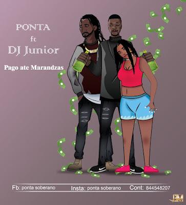Ponta feat. DJ Júnior - Pago Até Marandzas (2021)   Download Mp3