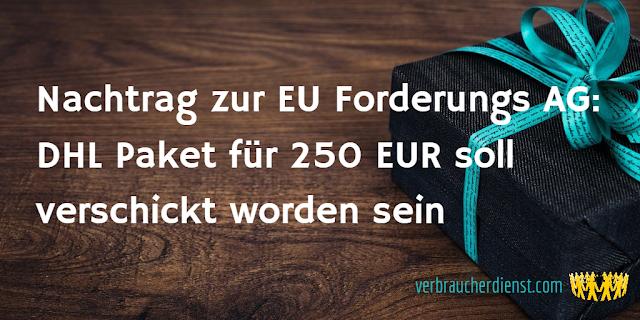 Titel: Nachtrag zur EU Forderungs AG: DHL Paket für 250 EUR soll verschickt worden sein
