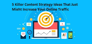 5 Killer Content Strategy Ideas That Just Might Increase Your Online Traffic