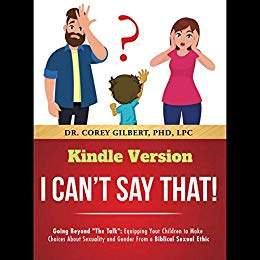 "I Can't Say That!: Going Beyond ""The Talk"": Equipping Your Children to Make Choices About Sexuality and Gender From a Biblical Sexual Ethic free book promotion sites Corey Gilbert"