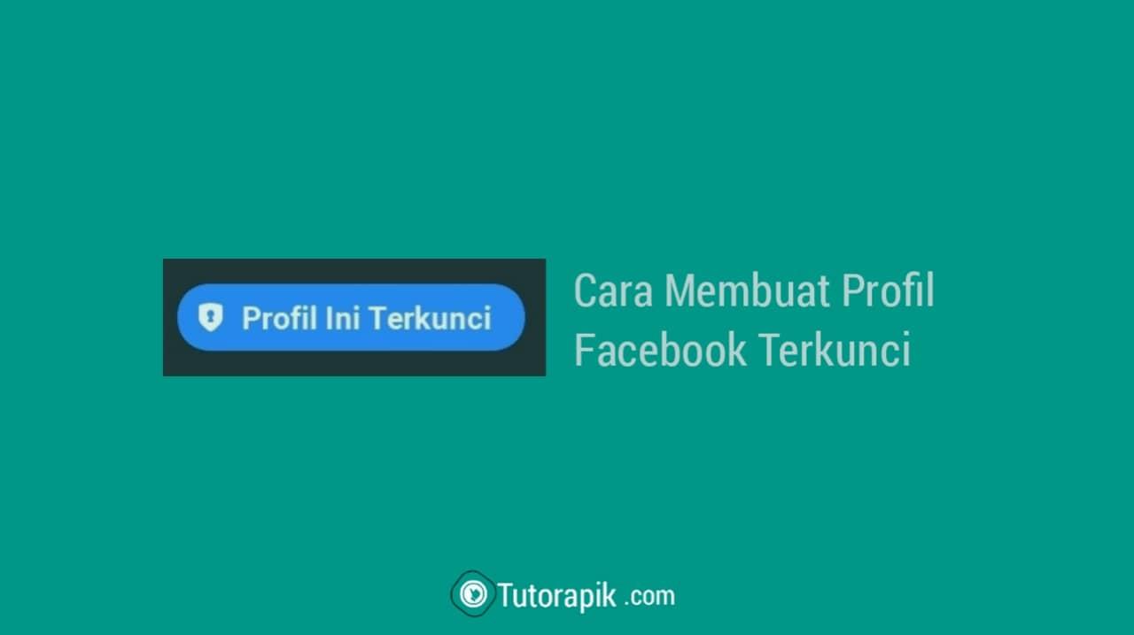 Cara Membuat dan Mengaktifkan Profil Facebook Terkunci (Profil Locked) 2021