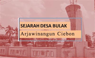 Sejarah Desa Bulak Arjawinangun Cirebon