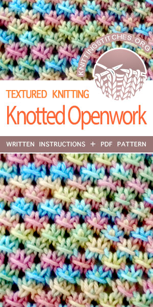 Knitting Stitches -- Free Knitting. The Art of Knitting: Knit Knotted Openwork Stitch. #knittingstitches #knittingpatterns