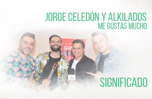 Me Gustas Mucho significado de la canción Jorge Celedón Alkilados.