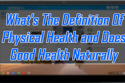 What's The Definition Of Physical Health and Does Good Health Naturally Mean All Natural Is Good?