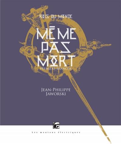 Même pas mort - Rois du monde, première branche (tome) de Jean-Philippe Jaworski