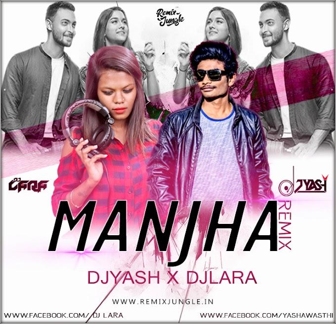 MANJHA - REMIX - DJ YASH AWASHTHI x DJ LARA