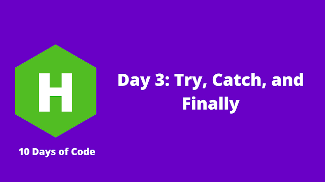 HackerRank Day 3: Try, Catch, and Finally problem solution