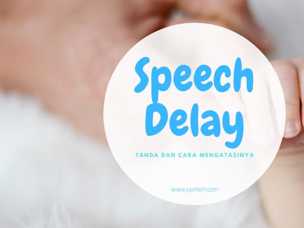 Speech Delay, Tanda dan Cara Mengatasinya