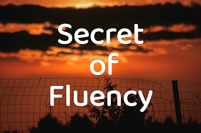 ONLY 1 SECRET OF FLUENCY IN ENGLISH