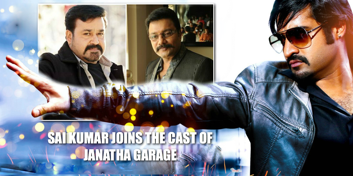 Sai Kumar, Not Mohan Lal to play NTR's Father in Jantha Garage. Mohan Lal was rumoured to play NTR's Father, but it turns out Veteran actor Sai Kumar to play the role of NTR's Father.