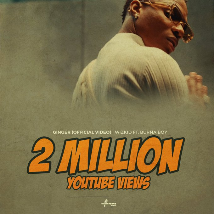 Ginger By Wizkid Has Hit 2Million On Youtube