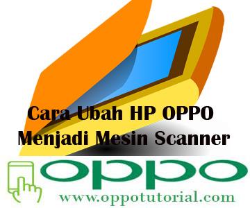 Cara Ubah HP OPPO Menjadi Mesin Scanner