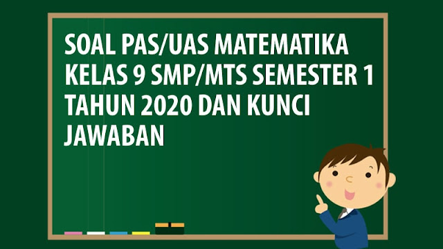 Soal PAS/UAS Matematika Kelas 9 SMP/MTS Semester 1 Tahun 2020