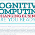 Cognitive Computing is Changing Business- Are You Ready? #infographic