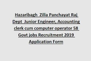 Hazaribagh  Zilla Panchayat Raj Dept  Junior Engineer, Accounting clerk cum computer operator 58 Govt jobs Recruitment 2019 Application Form