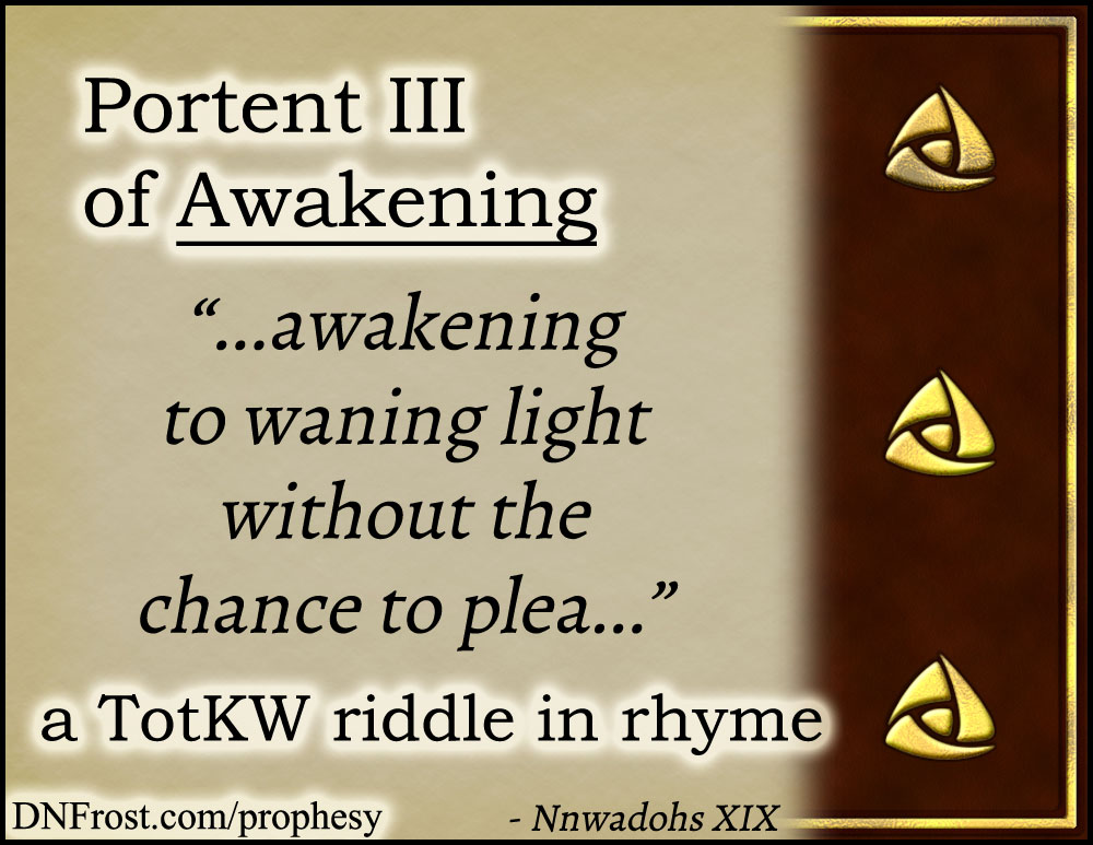 Portent III of Awakening: to waning light without the chance www.DNFrost.com/prophesy #TotKW A riddle in rhyme by D.N.Frost @DNFrost13 Part of a series.