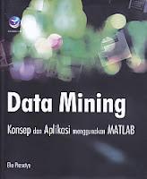 Judul Buku:Data Mining – Konsep dan Aplikasi Menggunakan MATLAB