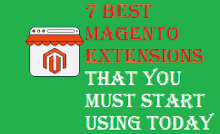 7 Best Magento Extensions That You Must Start Using Today