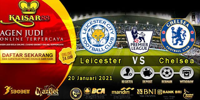 Prediksi Bola Terpercaya Liga Inggris Leicester City Vs Chelsea 20 Januari 2021