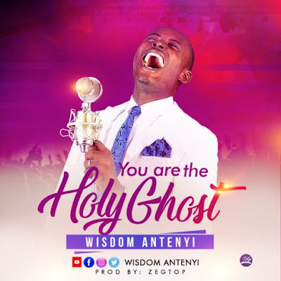 [Music + Video] You Are The Holy Ghost – Wisdom Antenyi