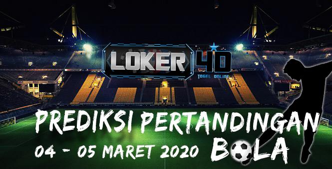 PREDIKSI PERTANDINGAN BOLA 04 – 05 MARET 2020