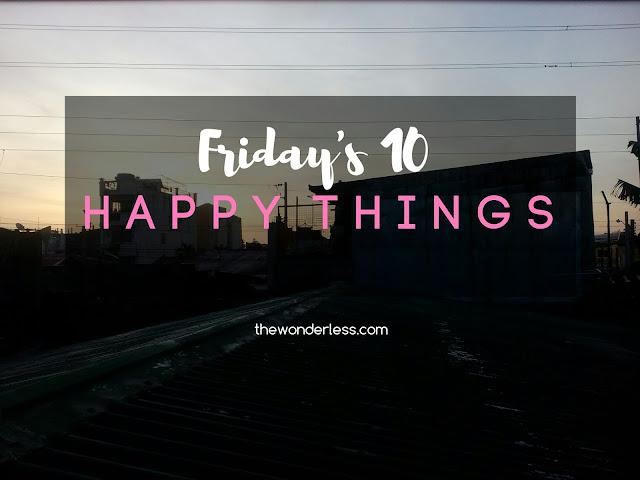 Fridays 10 Happy Things