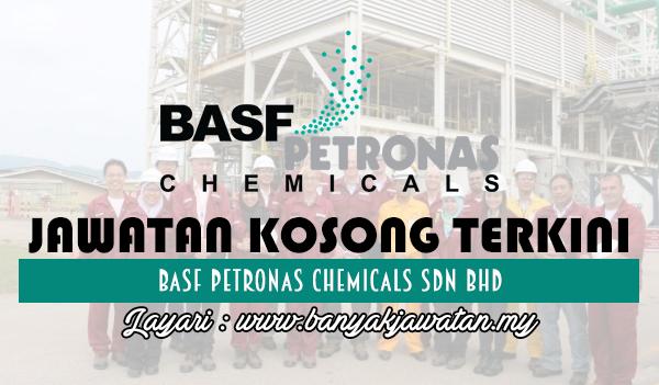 Jawatan Kosong Terkini 2017 di BASF PETRONAS Chemicals Sdn Bhd www.banyakjawatan.my