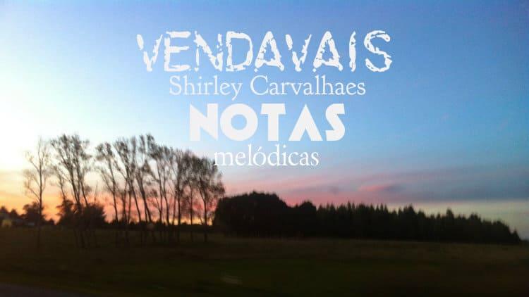 Vendavais - Shirley Carvalhaes - Cifra melódica