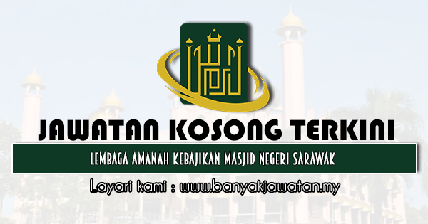 Jawatan Kosong 2021 di Lembaga Amanah Kebajikan Masjid Negeri Sarawak