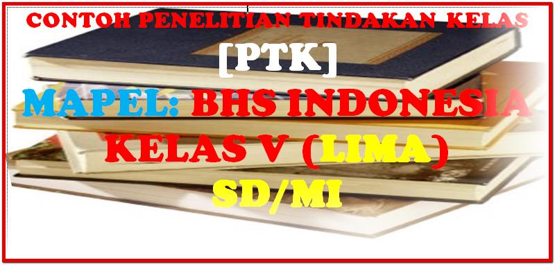 DOWNLOAD Contoh PTK Bahasa Indonesia Kelas 5 SD/MI
