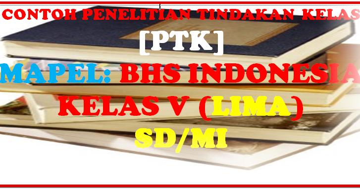 Download Quot Contoh Ptk Penelitian Tindakan Kelas Bahasa Indonesia Kelas 5 Sd Mi Quot Sd Negeri 1