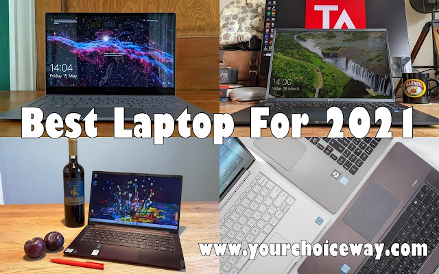 Best Laptop For 2021 - Your Choice Way