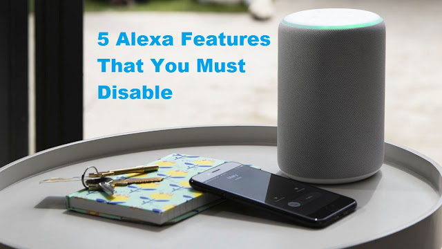 5 Alexa Features That You Must Disable