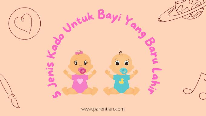 5 Jenis Kado Untuk Bayi Yang Baru Lahir