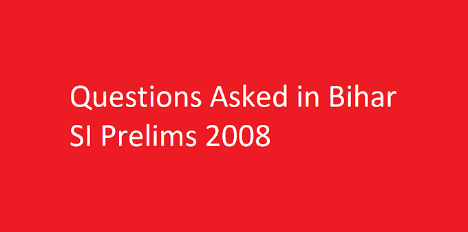 Questions Asked in Bihar SI Prelims 2008