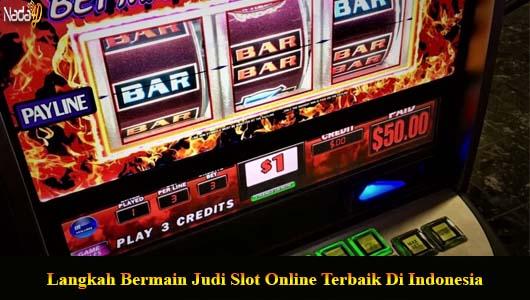 Langkah Bermain Judi Slot Online Terbaik Di Indonesia