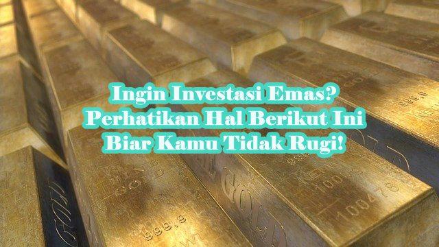 Ingin Investasi Emas Perhatikan Hal Berikut Ini Biar Kamu Tidak Rugi!