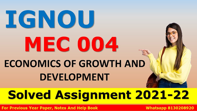 MEC 004 ECONOMICS OF GROWTH AND DEVELOPMENT Solved Assignment 2021-22