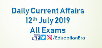 Daily Current Affairs 12th July 2019 For All Government Examinations